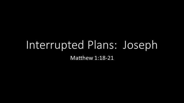 Interrupted Plans: Joseph