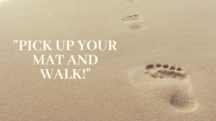Pick Up Your Mat And Walk!