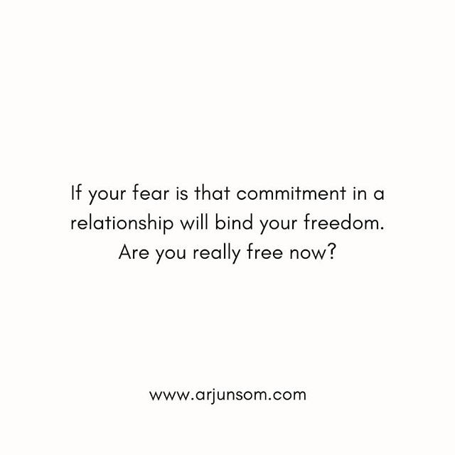 Many modern-day couples lean towards a no string attached relationship for the fear of their freedom getting restricted.  If your idea of freedom is the absence of boundaries, make sure that you are not creating them in your head.  Also, remember that a river's flow is not restricted by its banks but enabled.