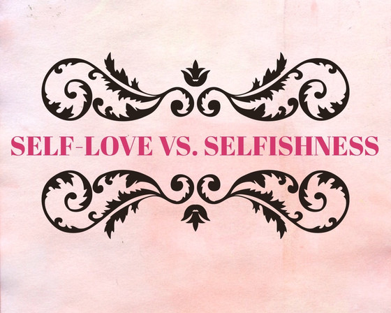 Where to draw the line between selfishness & self - love
