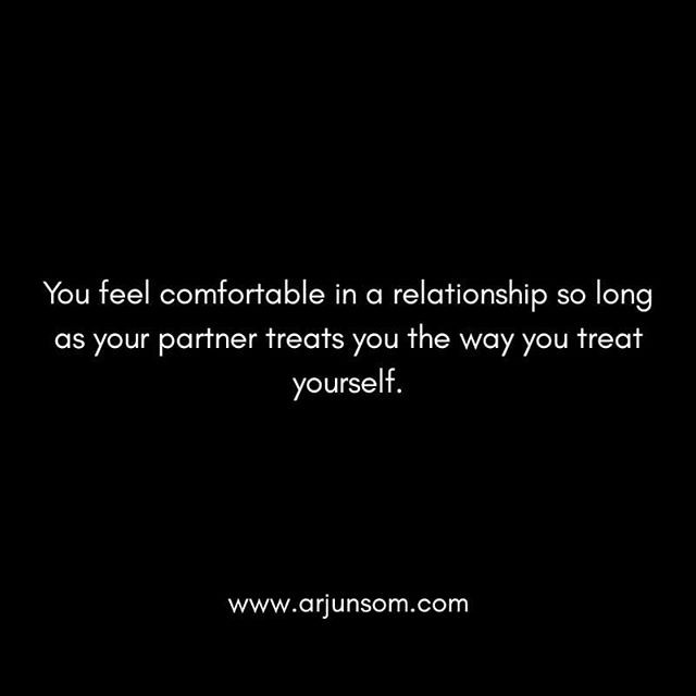 If you feel your partner treats you better or worse than you deserve you will feel discomfort in your relationship.  The only way to invite love into your relationship is by loving yourself deeper, and knowing that no amount of love can be more than what you deserve.