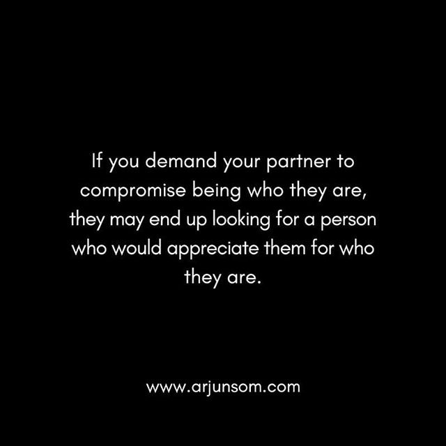 Your partner doesn't belong to you, they are just willingly offering themselves to you.  The day you start demanding them to be who they are not, you will start losing their willingness.  This doesn't mean you shouldn't communicate your needs or set boundaries, but just that you have no rights to take them for granted.