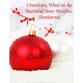 Creatives, what to do Durning Slow Months. (Business)
