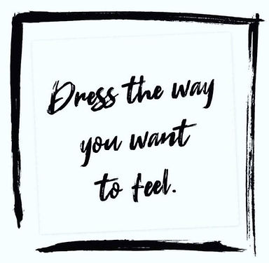 Dress the way you want to feel.jpg