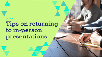 Tips on returning to in-person presentations