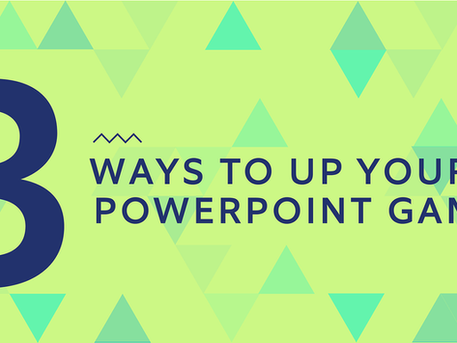 Three Ways to Up Your PowerPoint Game