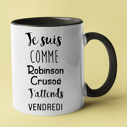 Mug je suis comme Robinson Crusoé j'attends vendredi