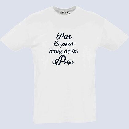 T-Shirt Unisexe pas la pour faire de la poésie