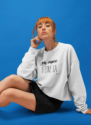 Sweat Pull Over Pas envie d'être la