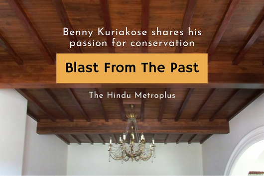Benny Kuriakose shares his passion for conservation of historic buildings and cities, in this article published in The Hindu