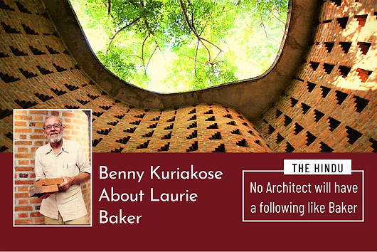"""In an article for The Hindu, a tribute to the Pritzker Prize Nominee, Laurie Baker by his apprentice, Benny Kuriakose. """"No architect will have a following like Laurie Baker."""""""