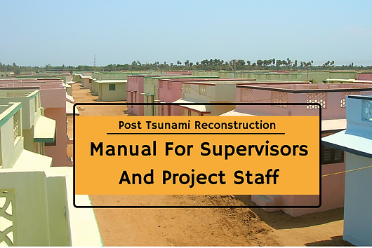This construction manual has been prepared for the engineers, supervisors, masons, contractors and others who are involved in the reconstruction project for the tsunami victims in the villages of Tarangambadi and Chinangudi in Nagapattinam District. The basis for much of the information for the manual was the in-house training programme for engineers, supervisors and house-owners involved in the SIFFS project.