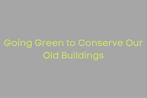 Going Green to Conserve Our Old Buildings