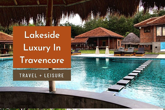 An article featured in Travel + Leisure, exploring the Anantya Eco-friendly Resort designed by Benny Kuriakose, built along the Chittar Lake, which exhibits refined luxury with simplicity and a sense of minimalism.