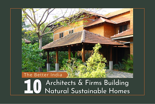 Benny Kuriakose is in the list of 10 architects and firms practising sustainable architecture in India