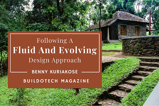 """Buildotech Magazine writes about the projects of Wayanad  House and the Quiet by the River Resort in Wayanad """"But his take on sustainability is different from the run-of-the-mills that we hear normally..."""". The article talks about Benny Kuriakose's design approach. He believes that there is only good and bad architecture"""""""