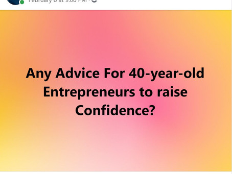 Advice For 40-year-old Entrepreneurs to Raise Confidence