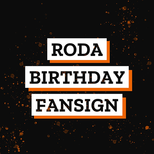RODA BIRTHDAY FANSIGN