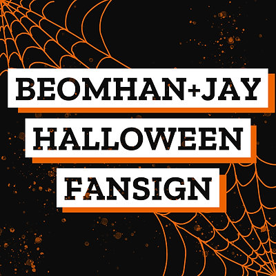 BEOMHAN + JAY HALLOWEEN DIGITAL FANSIGN