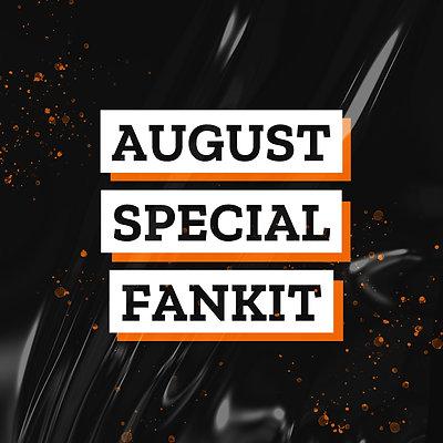 AUGUST SPECIAL FANKIT