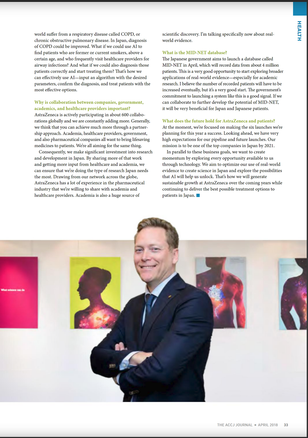 APRIL 2018 HEALTH  Advance Medicine AstraZeneca Japan President Stefan Woxström shares his healthcare vision  By C Bryan Jones  Biopharmaceutical company AstraZeneca says science is at the heart of everything they do. With an unprecedented six new treatments expected to come to market in 2018, the company has life-changing breakthroughs in store for patients in Japan. Guiding efforts here is Stefan Woxström, who relocated in January from Sweden, where he headed up the company's operations in the Nordic and Baltic countries. The ACCJ Journal sat down with Woxström to find out more about AstraZeneca's approach to healthcare and why 2018 is a milestone year.  https://journal.accj.or.jp/advance-medicine/   The ACCJ - 在日米国商工会議所  http://www.accj.or.jp