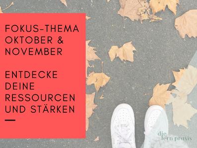 Fokus-Thema im Oktober/November: Entdecke deine Ressourcen und Stärken