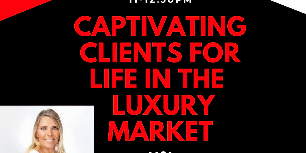 Captivating Clients for life in the Luxury Market