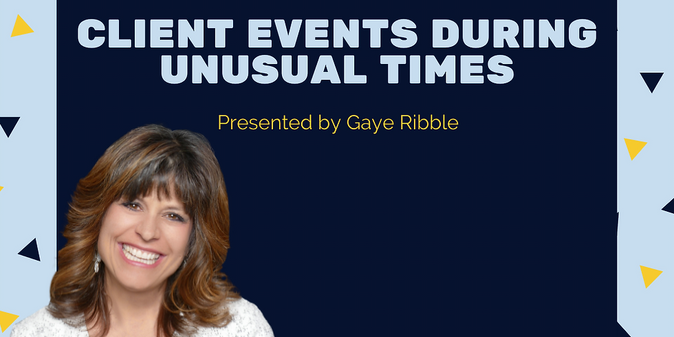 """Gaye Ribble """"ClientEvents During Unusual times"""""""