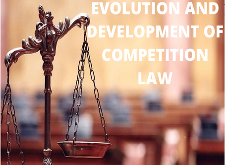 EVOLUTION AND DEVELOPMENT OF COMPETITION LAW