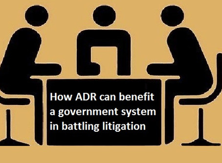 How ADR can benefit a government system in battling litigation