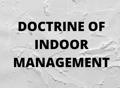 DOCTRINE OF INDOOR MANAGEMENTUnder CORPORATE LAW