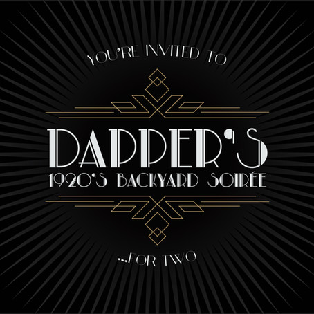 YOU'RE INVITED TO DAPPER'S 1920's BACKYARD SOIRÉE...FOR TWO