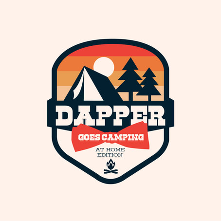 DAPPER GOES CAMPING... AT HOME EDITION