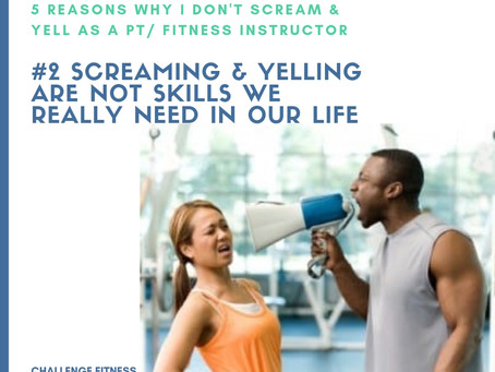 5 Reasons Why I don't Scream & Yell As A Personal Trainer/ Fitness Instructor #2