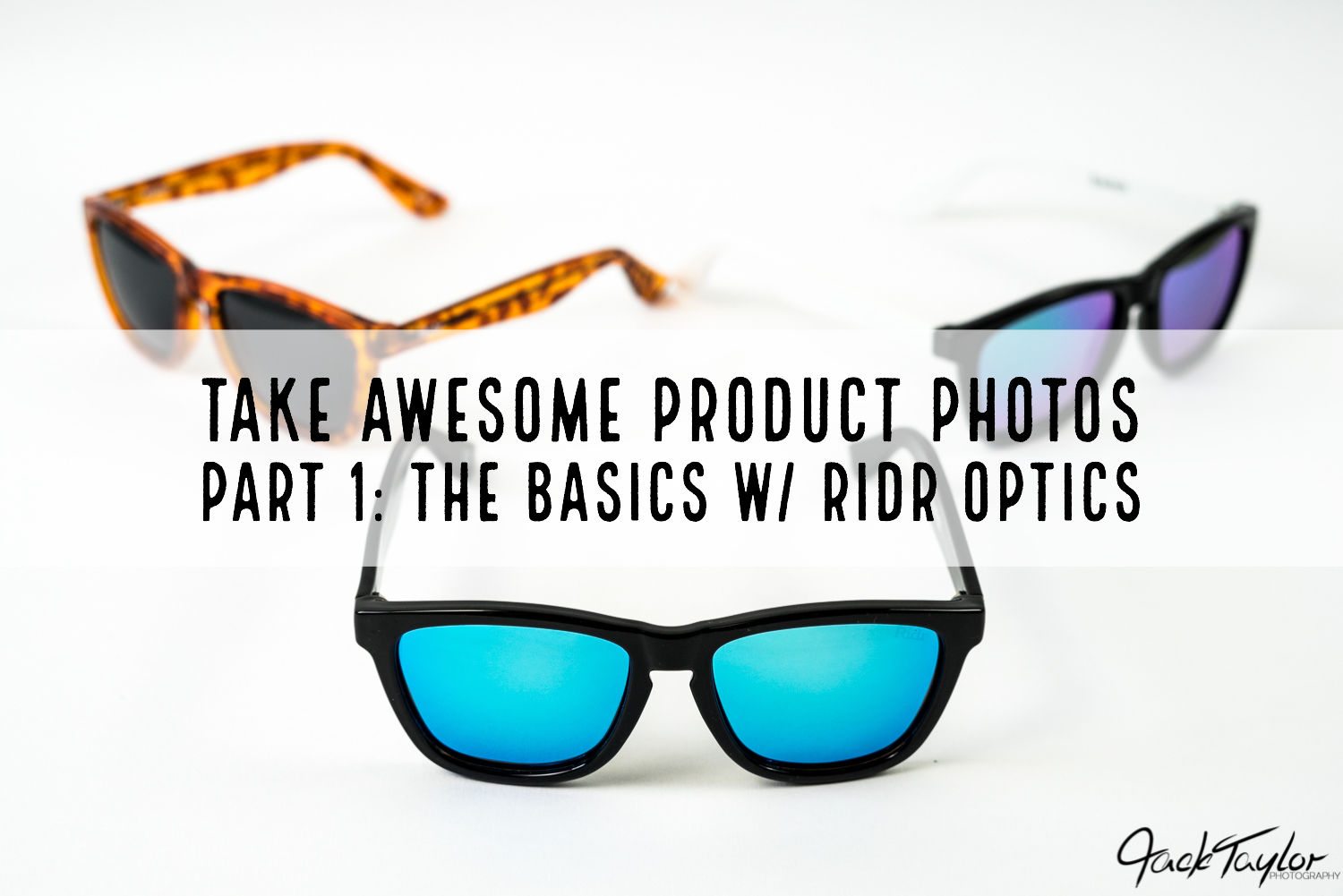 42d70d218b Take Awesome Product Photos Part 1  The Basics w  Ridr Optics