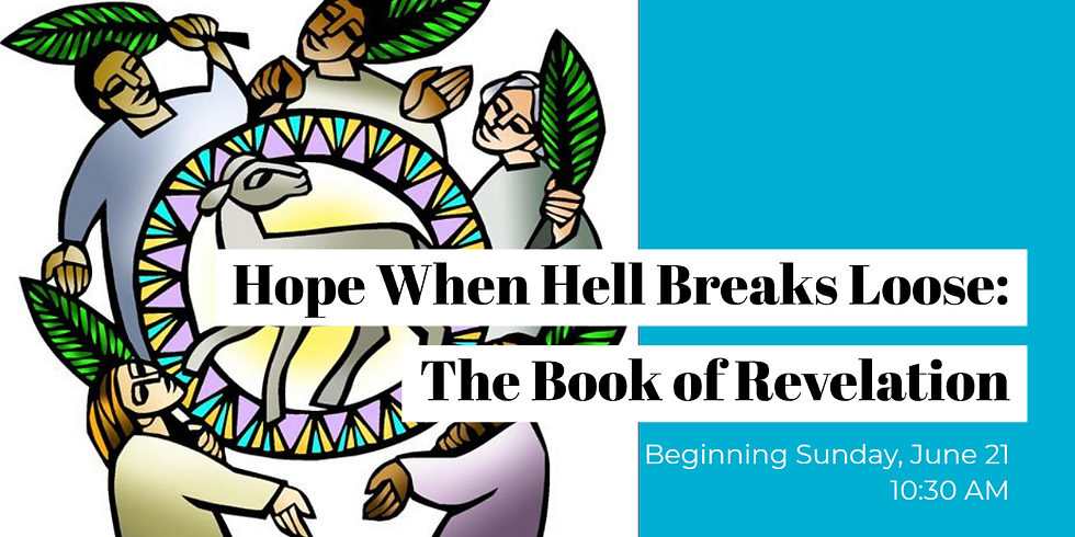 Hope When Hell Breaks Loose: The Book of Revelation
