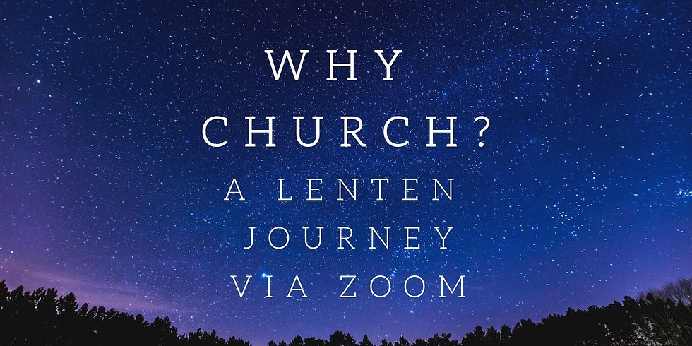 Why Church? A Lenten Journey via Zoom