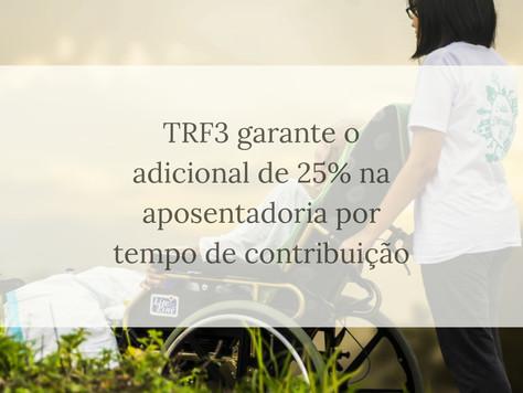 TRF3 garante o adicional de 25% na aposentadoria por tempo de contribuição