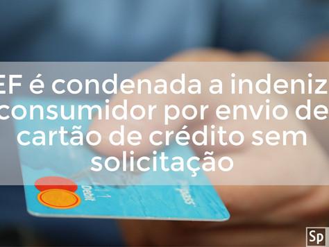 CEF é condenada a indenizar consumidor por envio de cartão de crédito sem solicitação