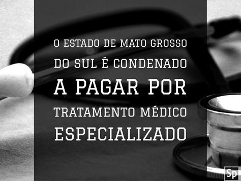 O Estado de Mato Grosso do Sul é condenado a pagar tratamento médico especializado