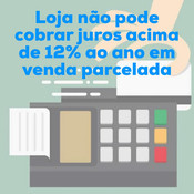 Lojas varejistas não podem cobrar no crediário juros acima de 12% ao ano.