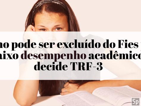 Aluno pode ser excluído do Fies por baixo desempenho acadêmico, decide TRF-3