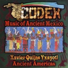 Codex: Music of Ancient Mexico by Xavier Quijas Yxayotl