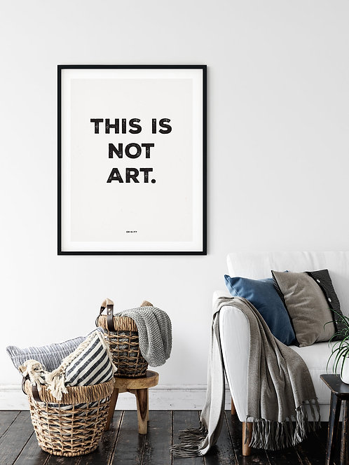 THIS IS NOT ART. OR IS IT? - A3