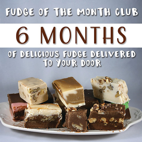 Fudge of the Month Club - 6 Months/$95.99 or $18.99/#