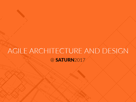 "[Video] ""Agile Architecture and Design"" @SATURN 2017"