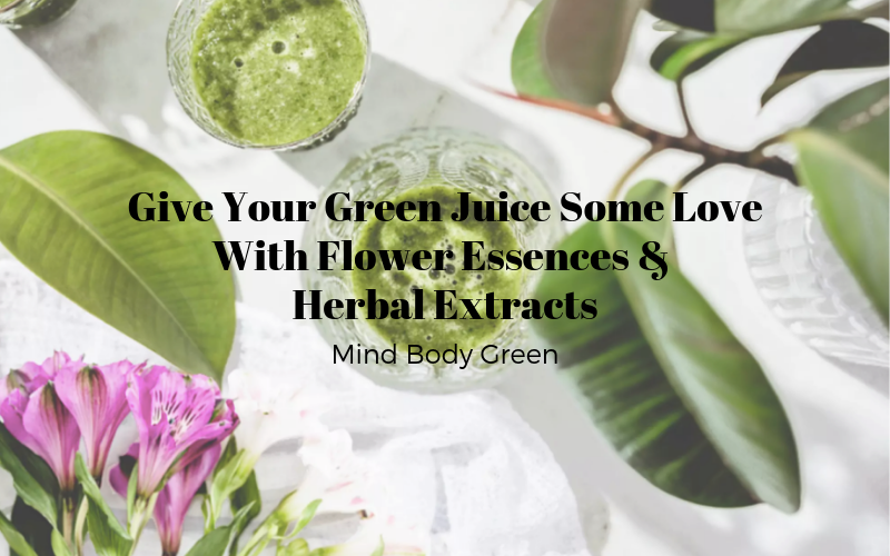 Give Your Green Juice Some Love With Flower Essences & Herbal Extracts