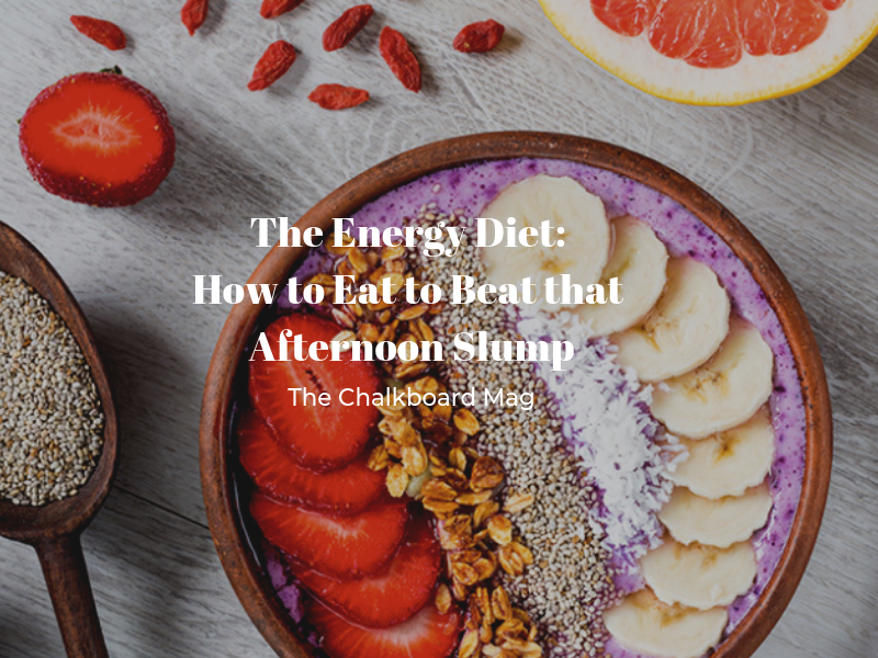 THE ENERGY DIET: HOW TO EAT TO BEAT THAT AFTERNOON SLUMP