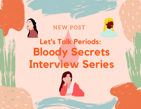 Let's Talk Periods - Bloody Secrets Interview Series