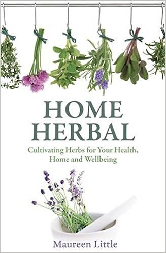 Book - Home Herbal: Cultivating Herbs for Your Health, Home and Wellbeing